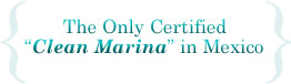 The Only Certified Clean Marina in Mexico